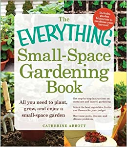 The Everything Small Space Gardening Book (Everything (Home Improvement)):  Catherine Abbott: 9781440530609: Amazon.com: Books