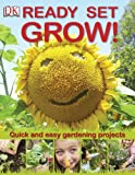 Ready Set Grow!, Dorling Kindersley Publishing Staff, 075665887X