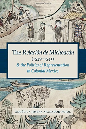 The Relación de Michoacán (1539-1541) and the Politics of Representation in Colonial Mexico (Recovering Languages and Literacies of the Americas) by University of Texas Press