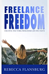 FREElance FREEdom: Creating the Work-From-Home Life You Crave (Work From Home Pro) Kindle Edition