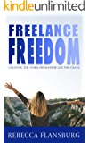 FREElance FREEdom: Creating the Work-From-Home Life You Crave (Work From Home Pros)