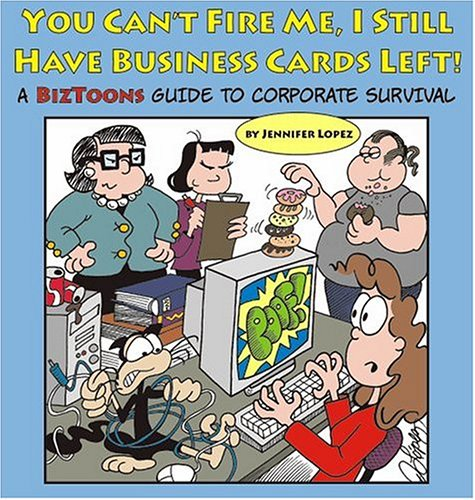 You Can't Fire Me, I Still Have Business Cards Left! A BizToons Guide to Corporate Survival ebook
