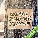 Recherche grand-mère désespérément | Livre audio Auteur(s) : Janine Boissard Narrateur(s) : Emmanuelle Brunschwig
