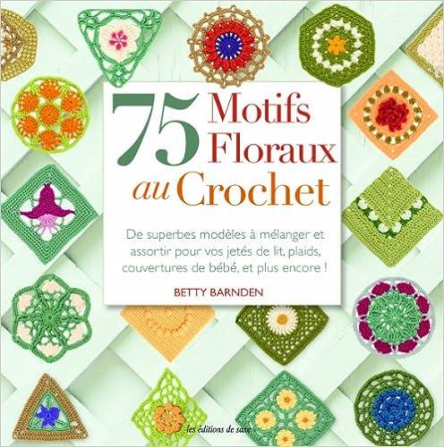 Télécharger en ligne 75 motifs floraux au crochet. De superbes modèles à mélanger et assortir pour vos jetés de lit, plaids, couvertures de bébé, et plus encore ! epub, pdf