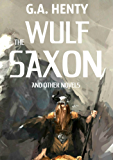 Wulf the Saxon: A Historical Collection