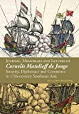 img - for Journal, Memorials and Letters of Cornelis Matelieff de Jonge: Security, Diplomacy and Commerce in 17th-century Southeast Asia book / textbook / text book
