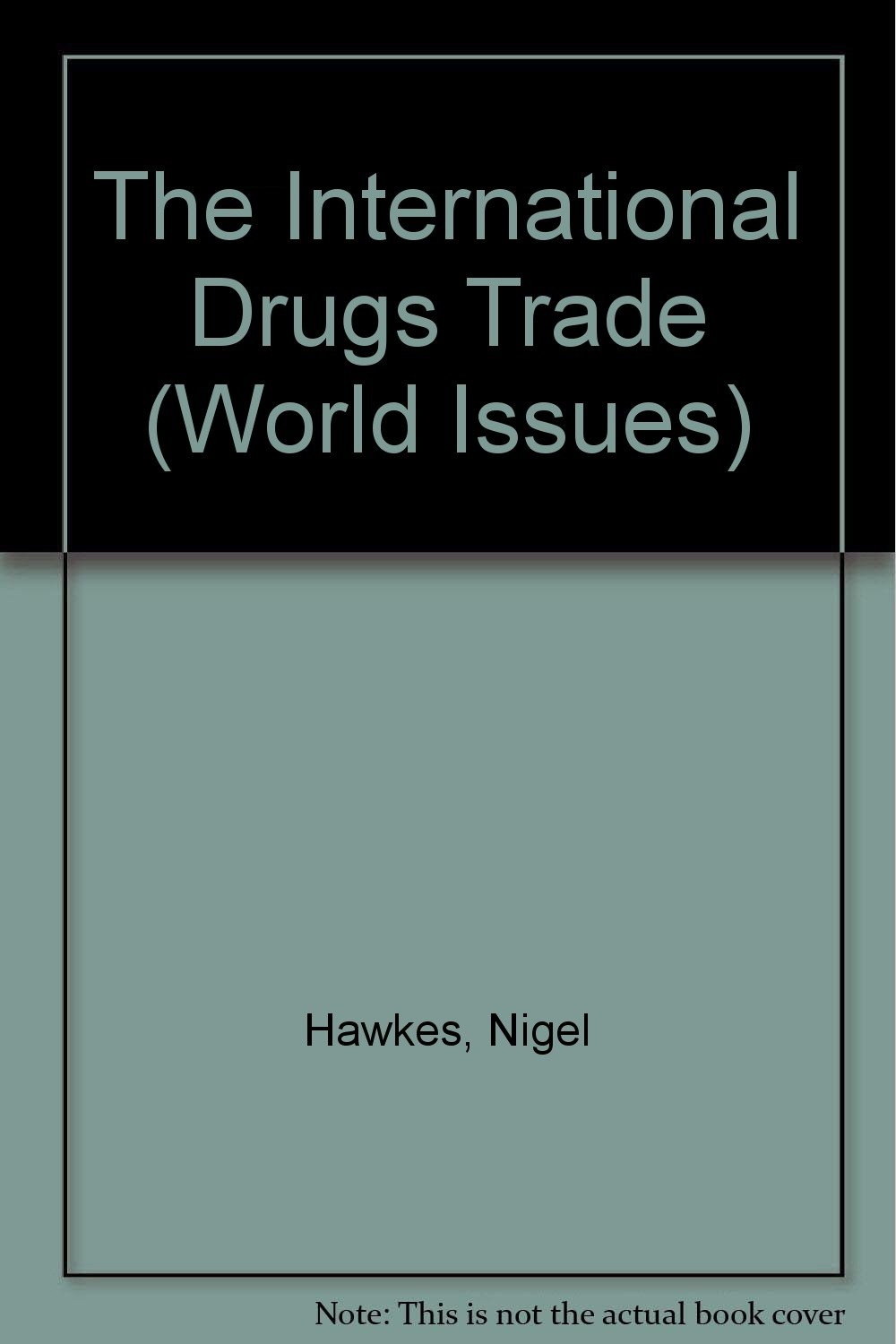The International Drugs Trade (World Issues)