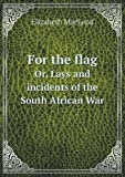 For the Flag or, Lays and Incidents of the South African War, Elizabeth MacLeod, 5518462026