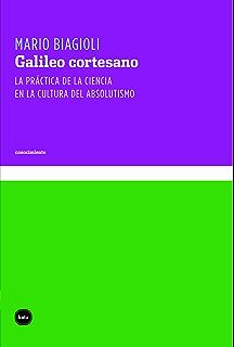 Galileo cortesano. La práctica de la ciencia en la cultura del absolutismo (Conocimiento nº