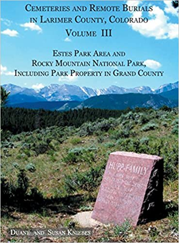 Book Cemeteries and Remote Burials in Larimer County, Colorado, Volume III: Estes Park Area and Rocky Mountain National Park, Including Park Property in Grand County