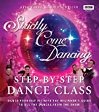 Strictly Come Dancing: Step-by-Step Dance Class: Dance Yourself Fit With the Beginner's Guide to All the Dances From the Show