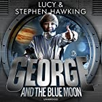 George and the Blue Moon: George's Secret Key to the Universe, Book 5 | Lucy Hawking,Stephen Hawking