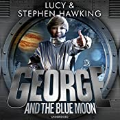 George and the Blue Moon: George's Secret Key to the Universe, Book 5 | Lucy Hawking, Stephen Hawking