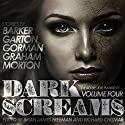 Dark Screams, Volume Four Audiobook by Clive Barker, Ray Garton, Ed Gorman, Heather Graham, Lisa Morton Narrated by Joe Barrett