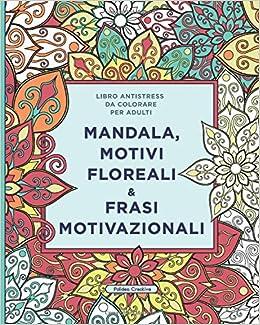 Libro Antistress Da Colorare Per Adulti Mandala Motivi Floreali E