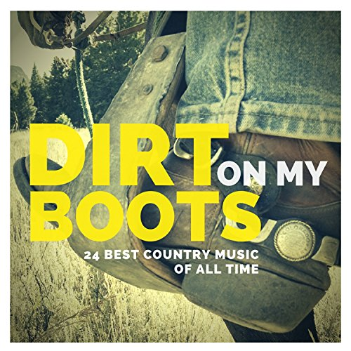 Dirt On My Boots - 24 Best Country Music Of All Time (Best Of Paul Rudd)