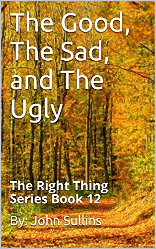 The Good, The Sad, and The Ugly: The Right Thing Series Book 12 by [Sullins, John]