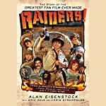 Raiders!: The Story of the Greatest Fan Film Ever Made | Chris Strompolos,Alan Eisenstock,Eric Zala