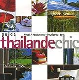Guide Thaïlande chic : Hotels, restaurants, boutiques, spas
