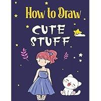 How to Draw Cute Stuff: Draw 95 Cute Stuff, The Step-by-Step Way to Draw Elephants, Tigers, Dogs, Unicorns, Fish, Birds…