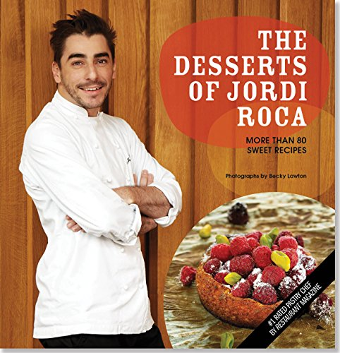 The Desserts of Jordi Roca: More Than 80 Sweet Recipes