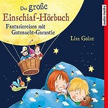 Das große Einschlaf-Hörbuch: Fantasiereisen mit Gutenacht-Garantie Hörbuch von Lisa Golze Gesprochen von: Florian Fischer