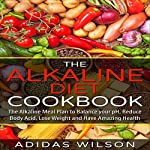 The Alkaline Diet Cookbook: The Alkaline Meal Plan to Balance your pH, Reduce Body Acid, Lose Weight and Have Amazing Health   Adidas Wilson