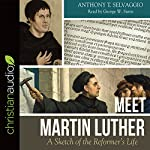 Meet Martin Luther: A Sketch of the Reformer's Life | Anthony T. Selvaggio