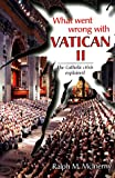 img - for What Went Wrong With Vatican II: The Catholic Crisis Explained book / textbook / text book