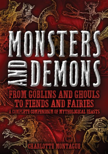 Mythical Monsters Beasts (Monsters and Demons: From Goblins and Ghouls to Fiends and Fairies A Complete Compendium of Mythological Beasts)