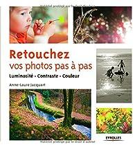 Retouchez vos photos pas à pas : Luminosité, contraste, couleur par Anne-Laure Jacquart