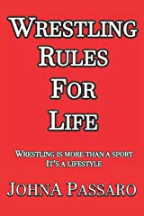 Wrestling Rules for Life: Wrestling Is More Than a Sport, It's a Lifestyle Paperback