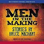 Men in the Making | Bruce Machart