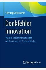 Denkfehler Innovation: Warum Fehlentscheidungen oft der Grund für Fortschritt sind (German Edition) Kindle Edition