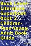 Book Lover-Literature Superbook Book 2. Children-Teen-Young Adult Book Guide