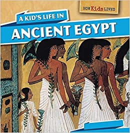 Book A Kid's Life in Ancient Egypt (How Kids Lived) by Sara Machajewski (2015-01-01)