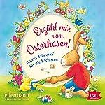 Erzähl mir vom Osterhasen! Bunter Hörspaß für die Kleinsten | Claudia Ondracek,Susann Niessen,Henriette Wich,Erhard Dietl