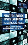 Private Television in Western Europe: Content, Markets, Policies (Palgrave Global Media Policy and Business)