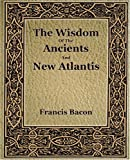 The Wisdom of the Ancients and New Atlantis, Francis Bacon, 1594621616