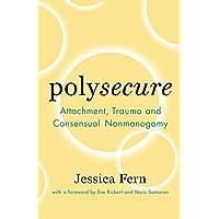 Polysecure: Attachment, Trauma and Consensual Nonmonogamy