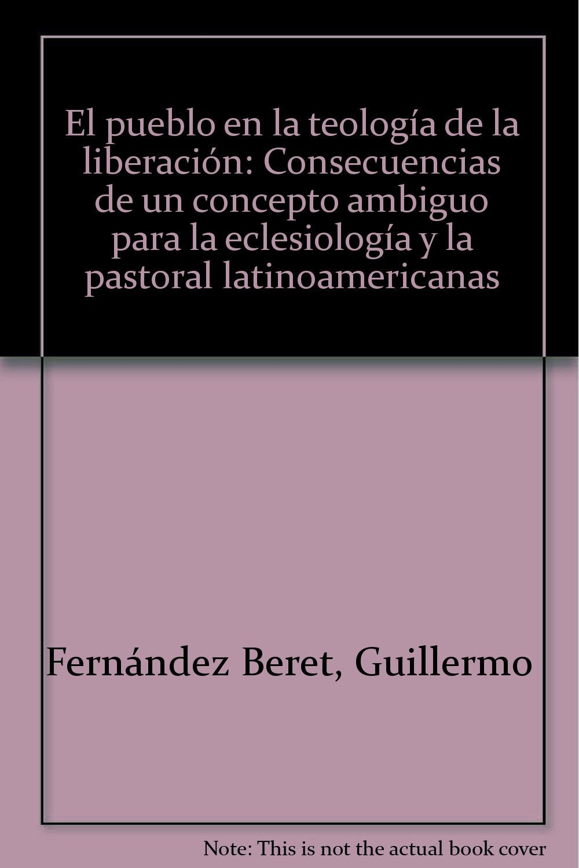 El pueblo en la teología de la liberación: consecuencias de un concepto ambiguo para la eclesiología y la pastoral latinoamericana: Amazon.es: Guillermo ...