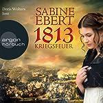 1813: Kriegsfeuer (Die Napoléon-Romane 1) | Sabine Ebert