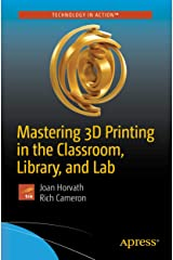 Mastering 3D Printing in the Classroom, Library, and Lab (Technology in Action) Kindle Edition