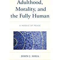 Adulthood, Morality, and the Fully Human: A Mosaic of Peace