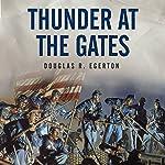 Thunder at the Gates: The Black Civil War Regiments That Redeemed America | Douglas R. Egerton