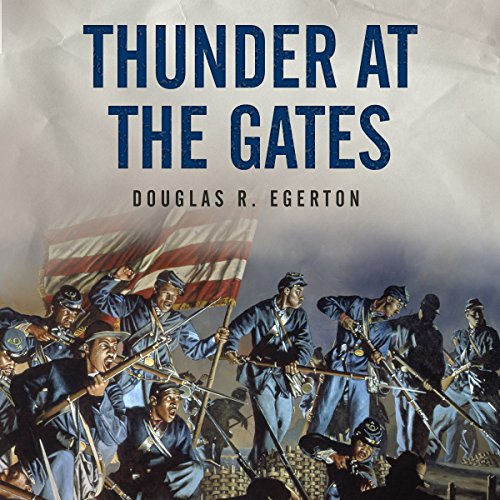- Thunder at the Gates: The Black Civil War Regiments That Redeemed America