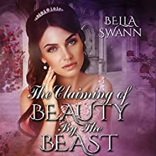 The Claiming of Beauty by the Beast: Twisted Fairy Tales for the Sexually Adventurous, Book 6 Audiobook by Bella Swann Narrated by Joe Formichella