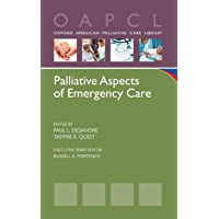 Palliative Aspects of Emergency Care (Oxford American Palliative Care Library)