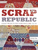 Scrap Republic: 8 Quilt Projects for Those Who LOVE Color