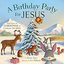 A birthday party for jesus kindle edition by susan jones children a birthday party for jesus by jones susan fandeluxe Choice Image